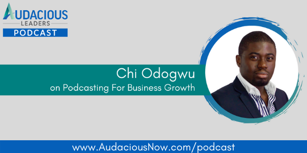 Podcasting for Business Growth with Chi Odogwu