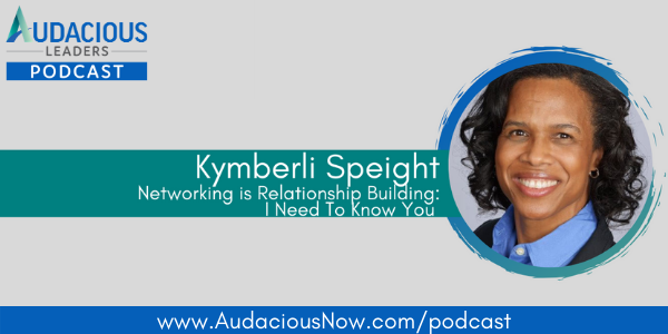 Networking is Relationship Building: I Need To Know You with Kymberli Speight