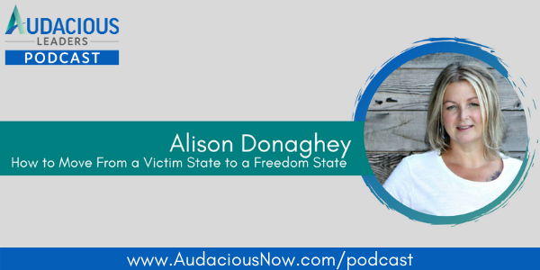 How to Move from a Victim State to a Freedom State with Alison Donaghey