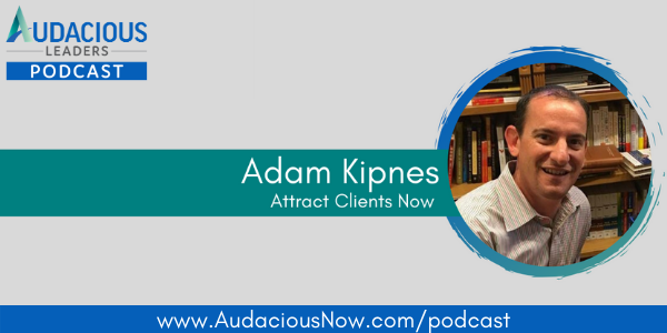 Attract Clients Now with Adam Kipnes