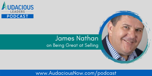 Don't Just Be Great at What You Do, Be Great at Selling It Too! with James Nathan