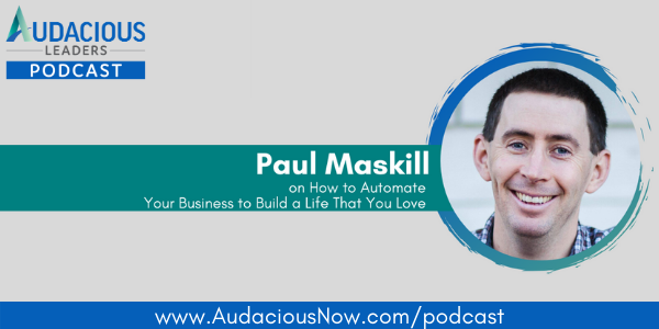 How to Automate Your Business to Build a Life That You Love with Paul Maskill