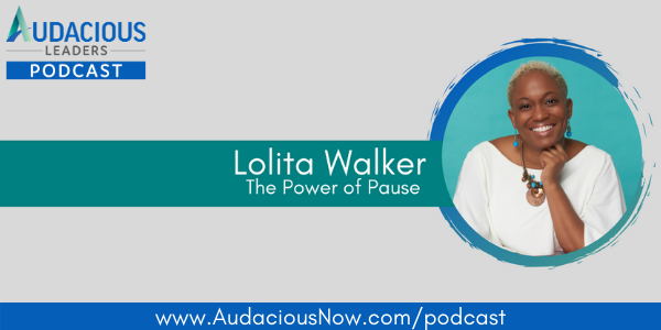 The Power of Pause with Lolita Walker