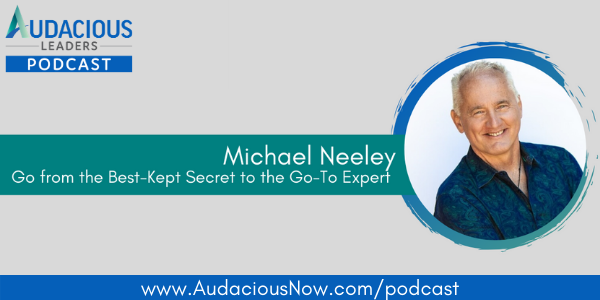 Go From the Best-Kept Secret to the Go-To Expert with Michael Neeley