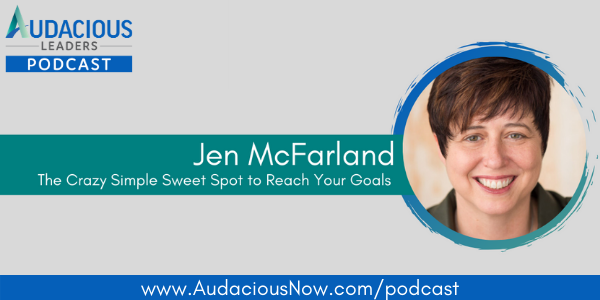 The Crazy Simple Sweet Spot to Reach Your Goals with Jen McFarland
