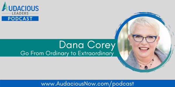 Go From Ordinary to Extraordinary with Dana Corey